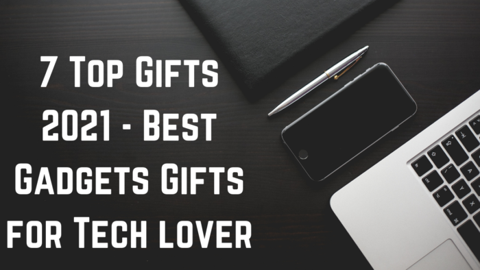 7 Top Gifts 2021 Best Gadgets Gifts for Tech lover